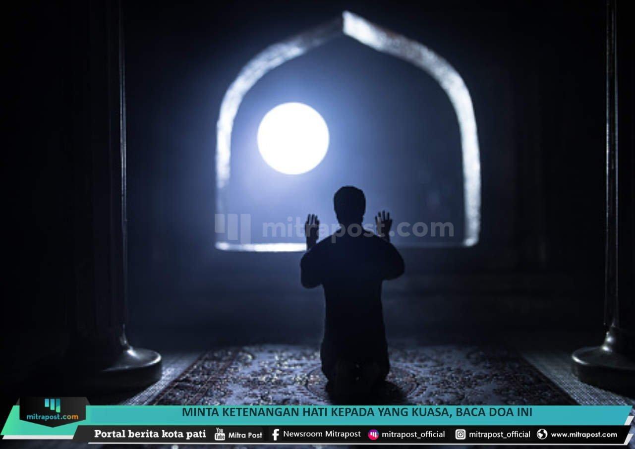 Doa Agar Hati Tidak Gelisah dan Diberi Ketenangan Jiwa