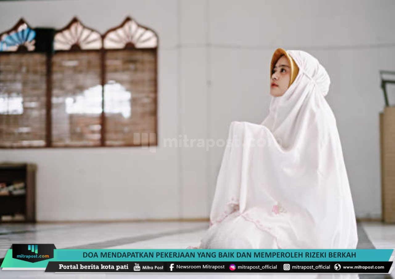Doa Mendapatkan Pekerjaan Yang Baik Dan Memperoleh Rizeki Berkah - Mitrapost.com