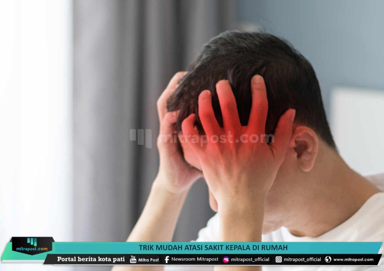 Trik Mudah Atasi Sakit Kepala Di Rumah - Mitrapost.com
