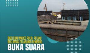 Digeledah Mabes Polri, Pelaku Reklamasi Pelabuhan Rembang Buka Suara
