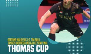 Ganyang Malaysia 3-0, Tim Bulu Tangkis Indonesia Melaju Ke Semi Final Thomas Cup