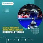 Setelah 19 Tahun Menanti, Akhirnya Indonesia Kembali Raih Gelar Piala Thomas